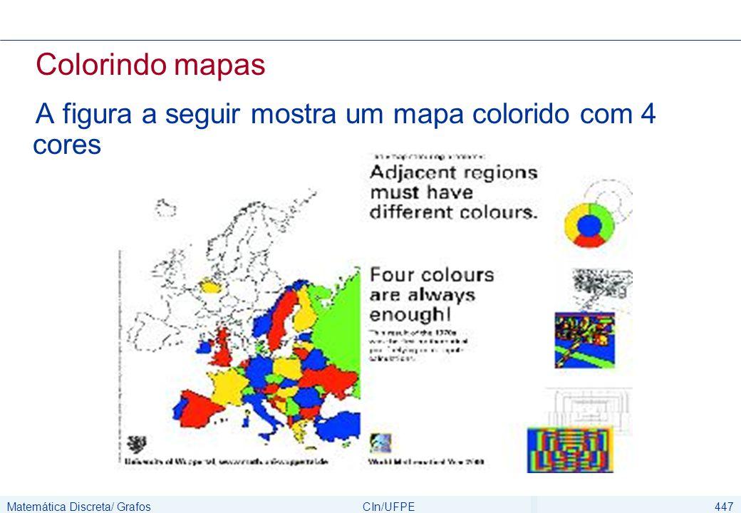 Matemática Discreta/ GrafosCIn/UFPE447 Colorindo mapas A figura a seguir mostra um mapa colorido com 4 cores