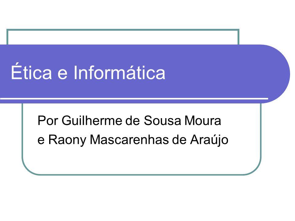 Ética e Informática Por Guilherme de Sousa Moura e Raony Mascarenhas de Araújo