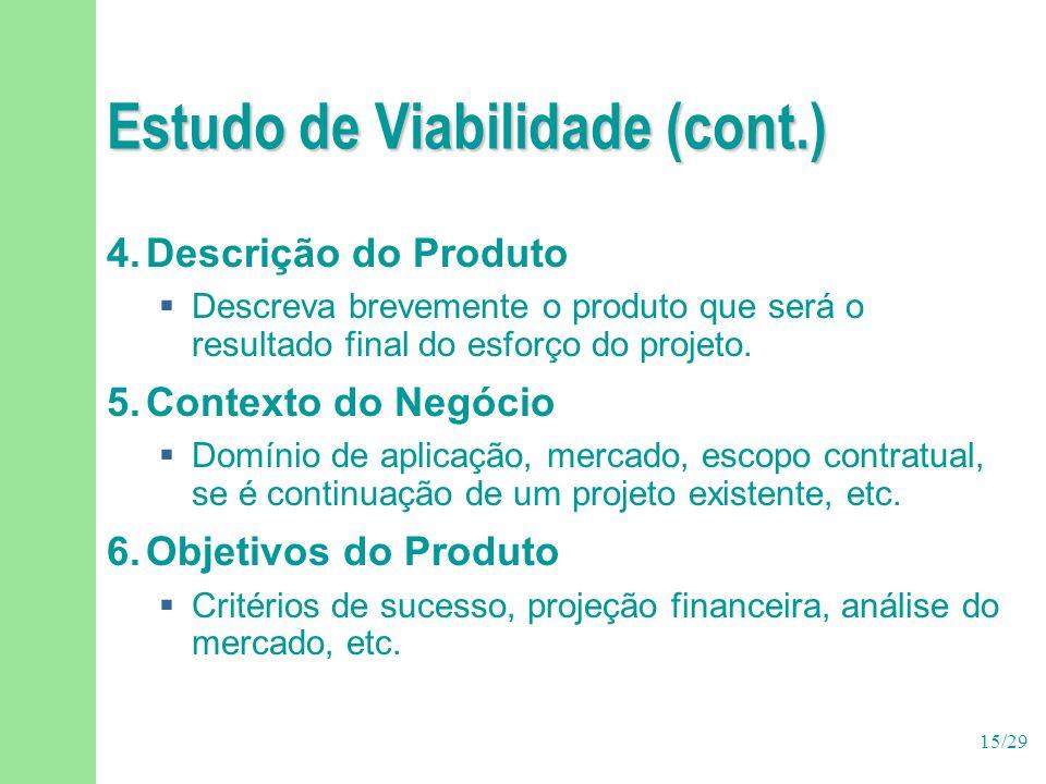 15/29 Estudo de Viabilidade (cont.) 4.Descrição do Produto  Descreva brevemente o produto que será o resultado final do esforço do projeto. 5.Context