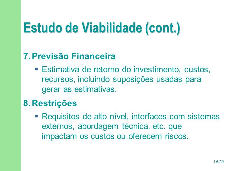 16/29 Estudo de Viabilidade (cont.) 7.Previsão Financeira  Estimativa de retorno do investimento, custos, recursos, incluindo suposições usadas para