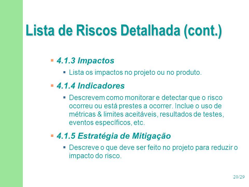 20/29 Lista de Riscos Detalhada (cont.)  4.1.3 Impactos  Lista os impactos no projeto ou no produto.  4.1.4 Indicadores  Descrevem como monitorar