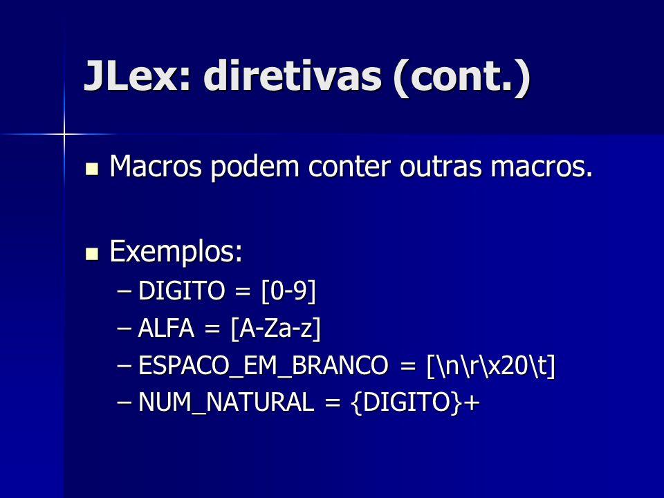 JLex: diretivas (cont.) Macros podem conter outras macros. Macros podem conter outras macros. Exemplos: Exemplos: –DIGITO = [0-9] –ALFA = [A-Za-z] –ES