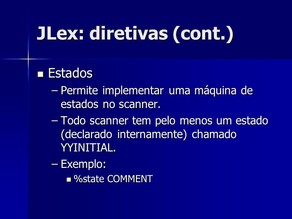 JLex: diretivas (cont.) Estados Estados –Permite implementar uma máquina de estados no scanner. –Todo scanner tem pelo menos um estado (declarado inte