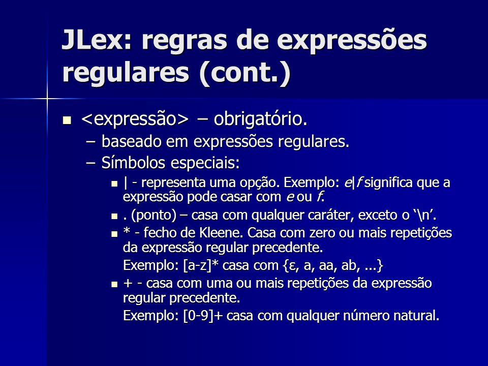JLex: regras de expressões regulares (cont.) – obrigatório. – obrigatório. –baseado em expressões regulares. –Símbolos especiais:   - representa uma o