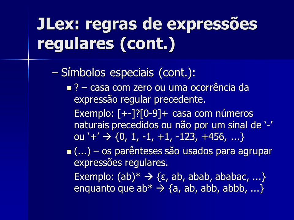 JLex: regras de expressões regulares (cont.) –Símbolos especiais (cont.): ? – casa com zero ou uma ocorrência da expressão regular precedente. ? – cas