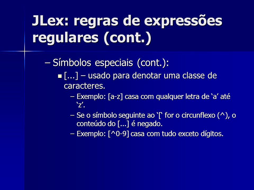JLex: regras de expressões regulares (cont.) –Símbolos especiais (cont.): [...] – usado para denotar uma classe de caracteres. [...] – usado para deno
