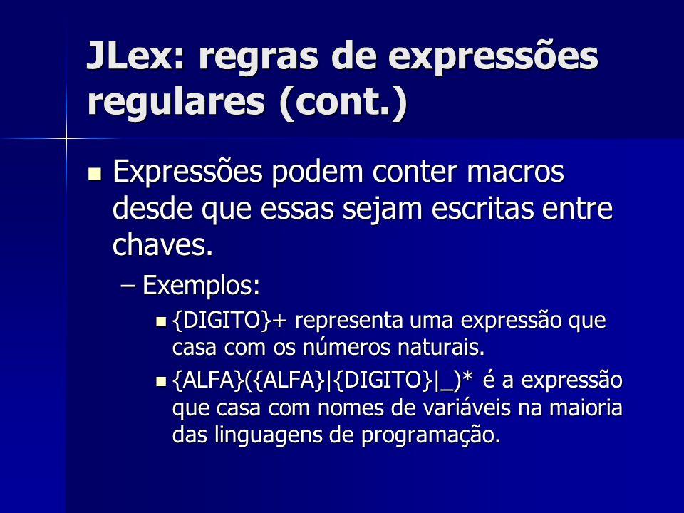 JLex: regras de expressões regulares (cont.) Expressões podem conter macros desde que essas sejam escritas entre chaves. Expressões podem conter macro