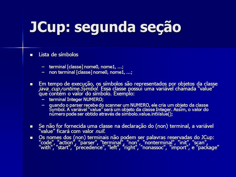 JCup: segunda seção Lista de símbolos Lista de símbolos –terminal [classe] nome0, nome1,...; –non terminal [classe] nome0, nome1,...; Em tempo de exec