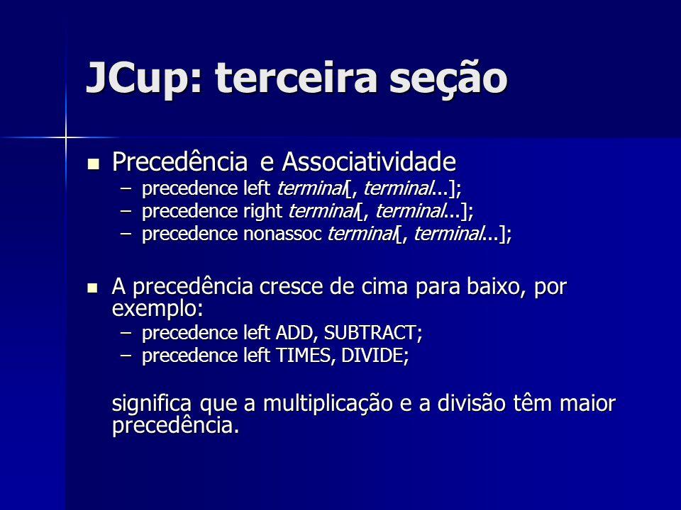 JCup: terceira seção Precedência e Associatividade Precedência e Associatividade –precedence left terminal[, terminal...]; –precedence right terminal[