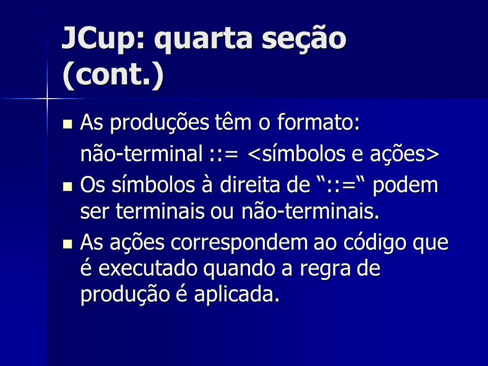 """JCup: quarta seção (cont.) As produções têm o formato: As produções têm o formato: não-terminal ::= não-terminal ::= Os símbolos à direita de """"::="""" po"""