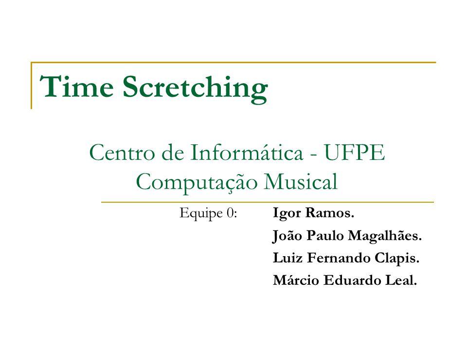 Time Scretching Equipe 0: Igor Ramos.João Paulo Magalhães.