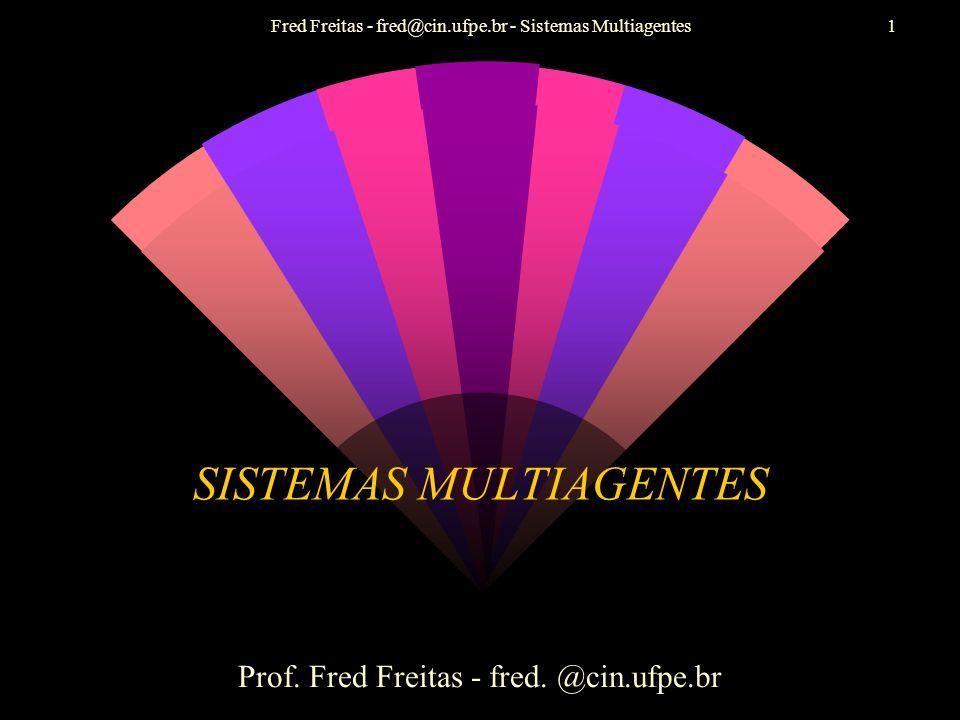 Fred Freitas - fred@cin.ufpe.br - Sistemas Multiagentes1 SISTEMAS MULTIAGENTES Prof.
