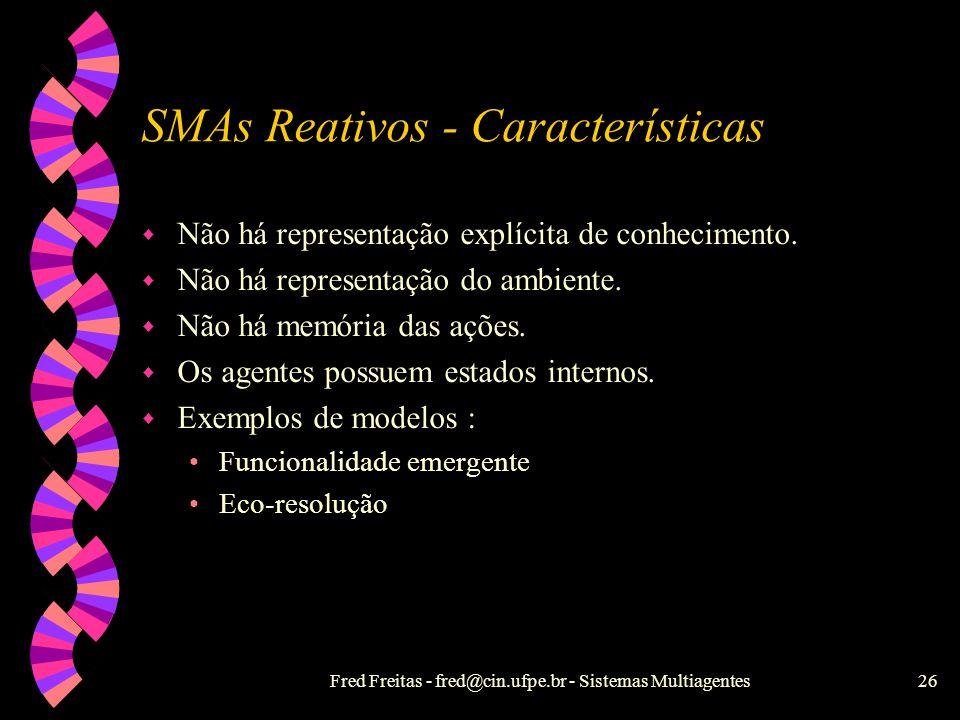 Fred Freitas - fred@cin.ufpe.br - Sistemas Multiagentes25 SMAs Reativos w R. Brooks 86 - Arquitetura de subsunção (taxonomia) Controlar robôs físicos
