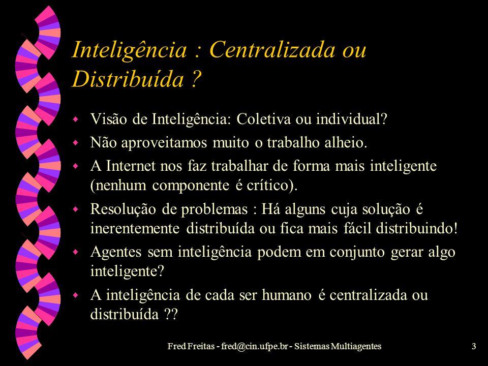 Fred Freitas - fred@cin.ufpe.br - Sistemas Multiagentes2 Índice w Inteligência centralizada x distribuída w Motivações w Classificações w Resolução di