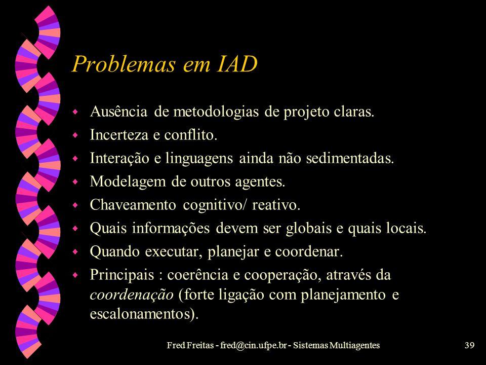 Fred Freitas - fred@cin.ufpe.br - Sistemas Multiagentes38 Classificação social de agentes SMA IndependenteCooperativo DiscretoCooperaçãoComunicativo Ñ