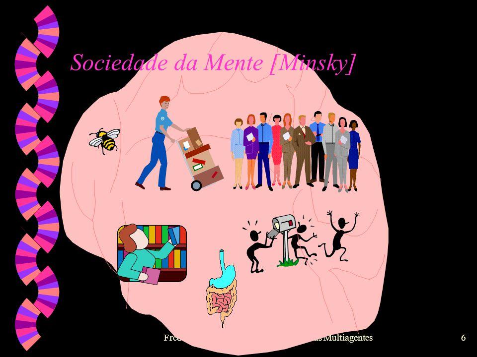 Fred Freitas - fred@cin.ufpe.br - Sistemas Multiagentes5 Sociedade da Mente [Minsky] w Uma porção de agências por mente! w Ações/soluções emergem das