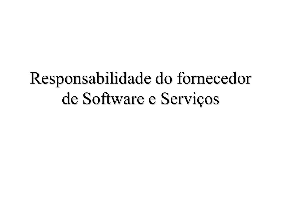 Responsabilidade do fornecedor de Software e Serviços