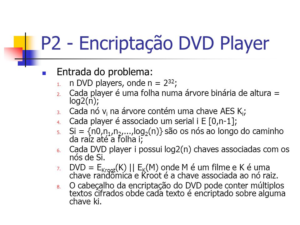 P2 - Encriptação DVD Player Entrada do problema: 1.