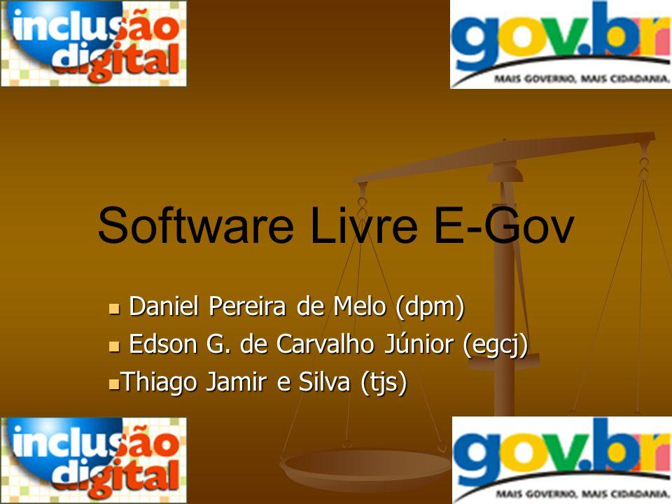 Software Livre E-Gov Daniel Pereira de Melo (dpm) Daniel Pereira de Melo (dpm) Edson G. de Carvalho Júnior (egcj) Edson G. de Carvalho Júnior (egcj) T