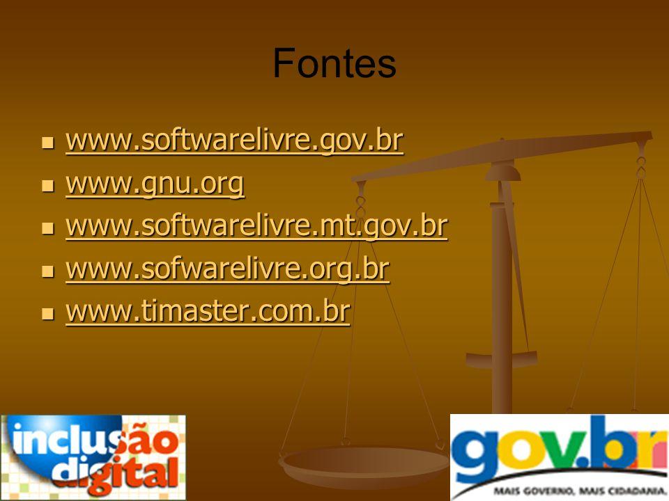 Fontes www.softwarelivre.gov.br www.softwarelivre.gov.br www.softwarelivre.gov.br www.gnu.org www.gnu.org www.gnu.org www.softwarelivre.mt.gov.br www.