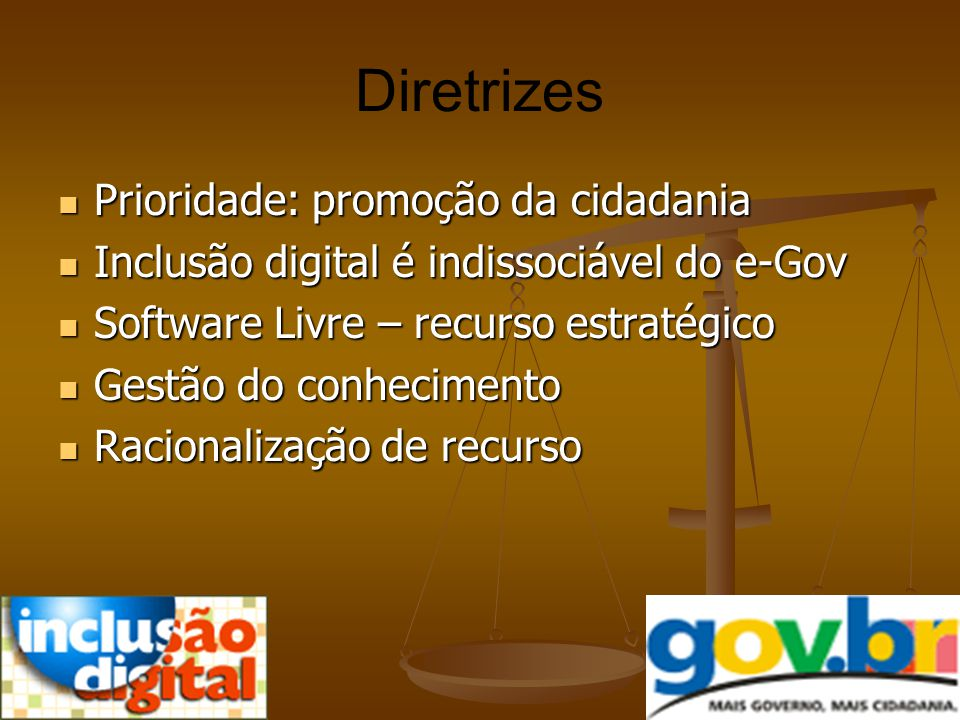 Diretrizes Prioridade: promoção da cidadania Prioridade: promoção da cidadania Inclusão digital é indissociável do e-Gov Inclusão digital é indissociá