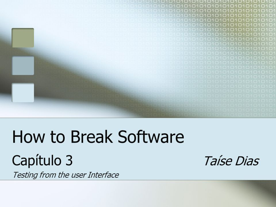 How to Break Software Capítulo 3 Taíse Dias Testing from the user Interface