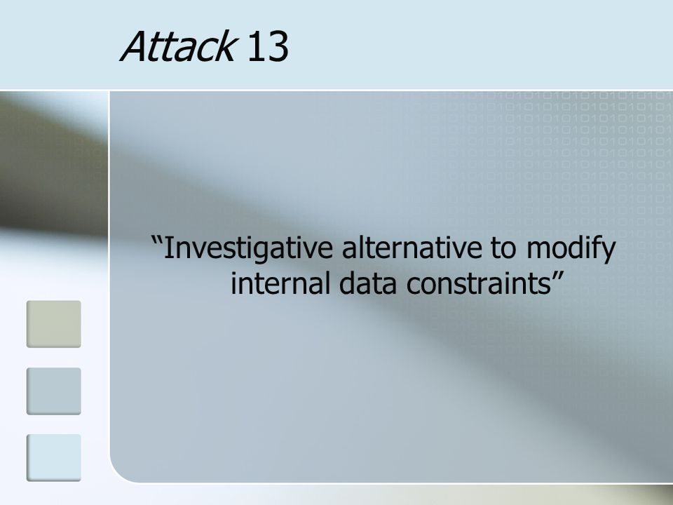Attack 13 Investigative alternative to modify internal data constraints