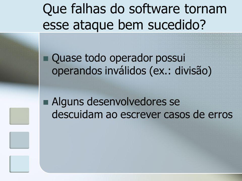 Que falhas do software tornam esse ataque bem sucedido.