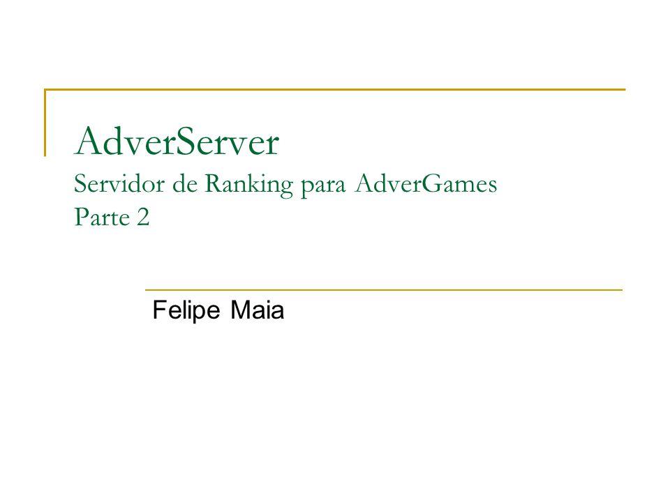 AdverServer Servidor de Ranking para AdverGames Parte 2 Felipe Maia