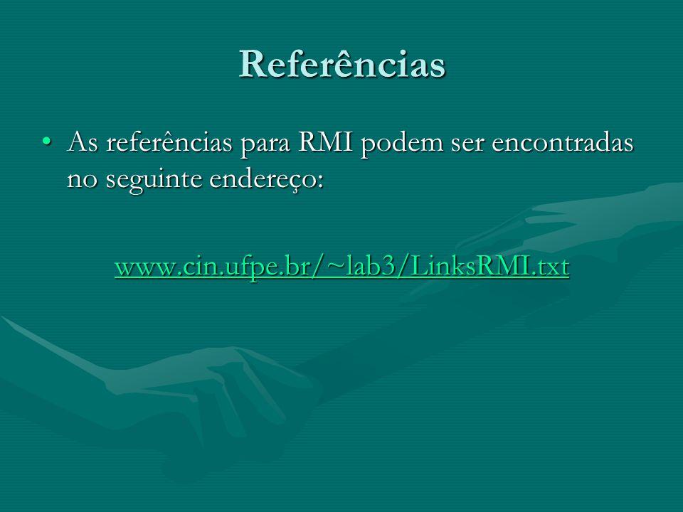 Referências As referências para RMI podem ser encontradas no seguinte endereço:As referências para RMI podem ser encontradas no seguinte endereço: www.cin.ufpe.br/~lab3/LinksRMI.txt