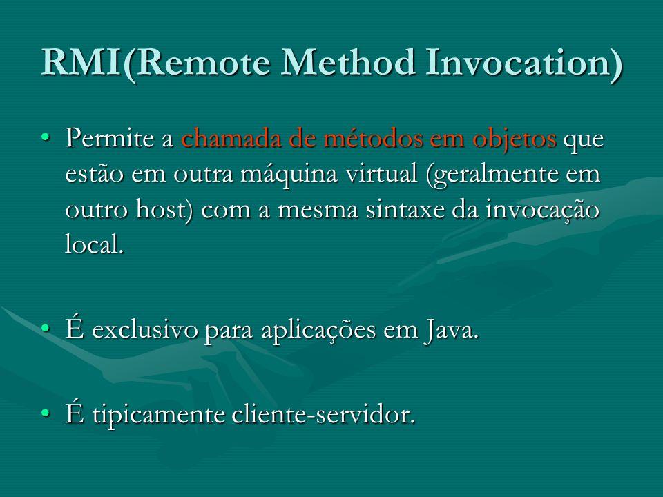 RMI(Remote Method Invocation) Permite a chamada de métodos em objetos que estão em outra máquina virtual (geralmente em outro host) com a mesma sintaxe da invocação local.Permite a chamada de métodos em objetos que estão em outra máquina virtual (geralmente em outro host) com a mesma sintaxe da invocação local.