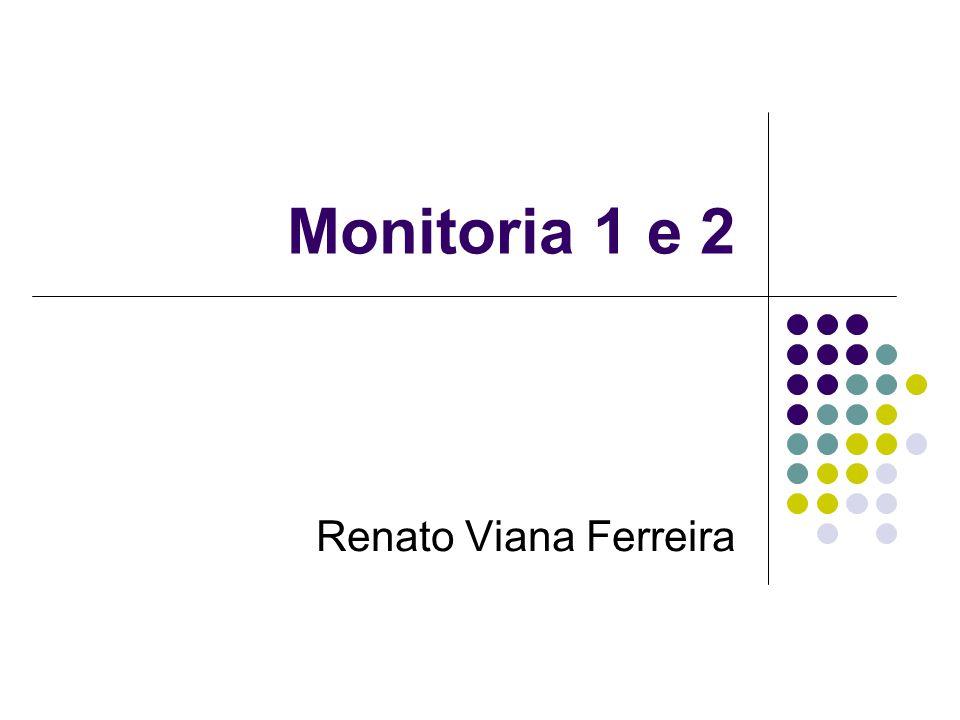 Monitoria 1 e 2 Renato Viana Ferreira