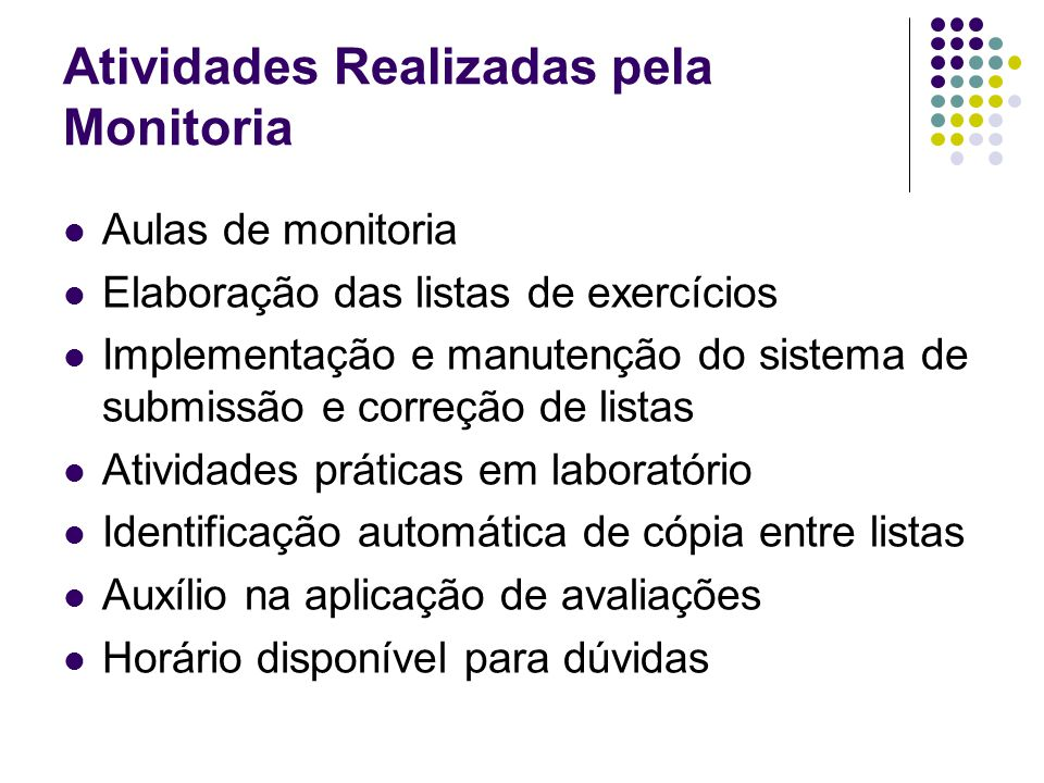 Atividades Realizadas pela Monitoria Aulas de monitoria Elaboração das listas de exercícios Implementação e manutenção do sistema de submissão e corre
