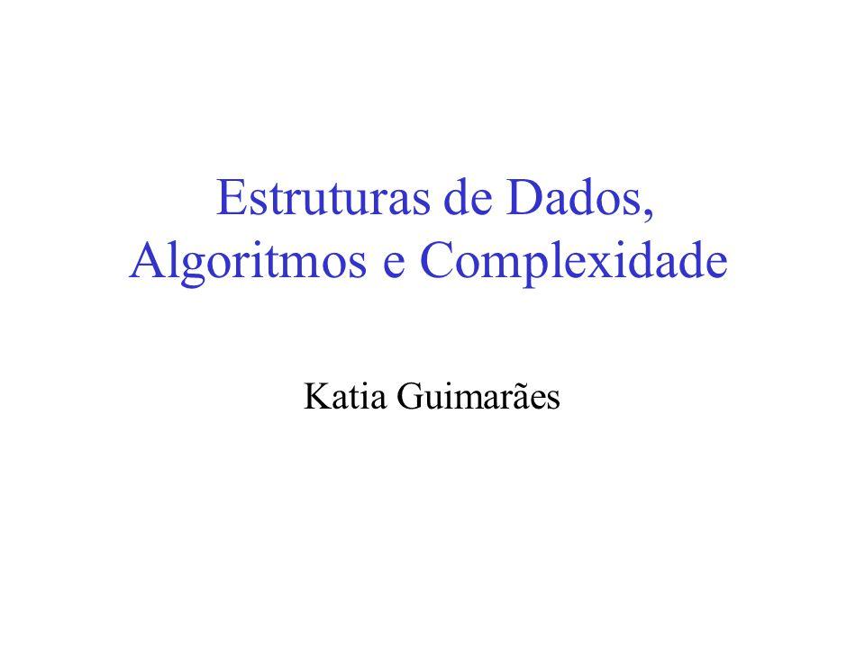 Estruturas de Dados, Algoritmos e Complexidade Katia Guimarães