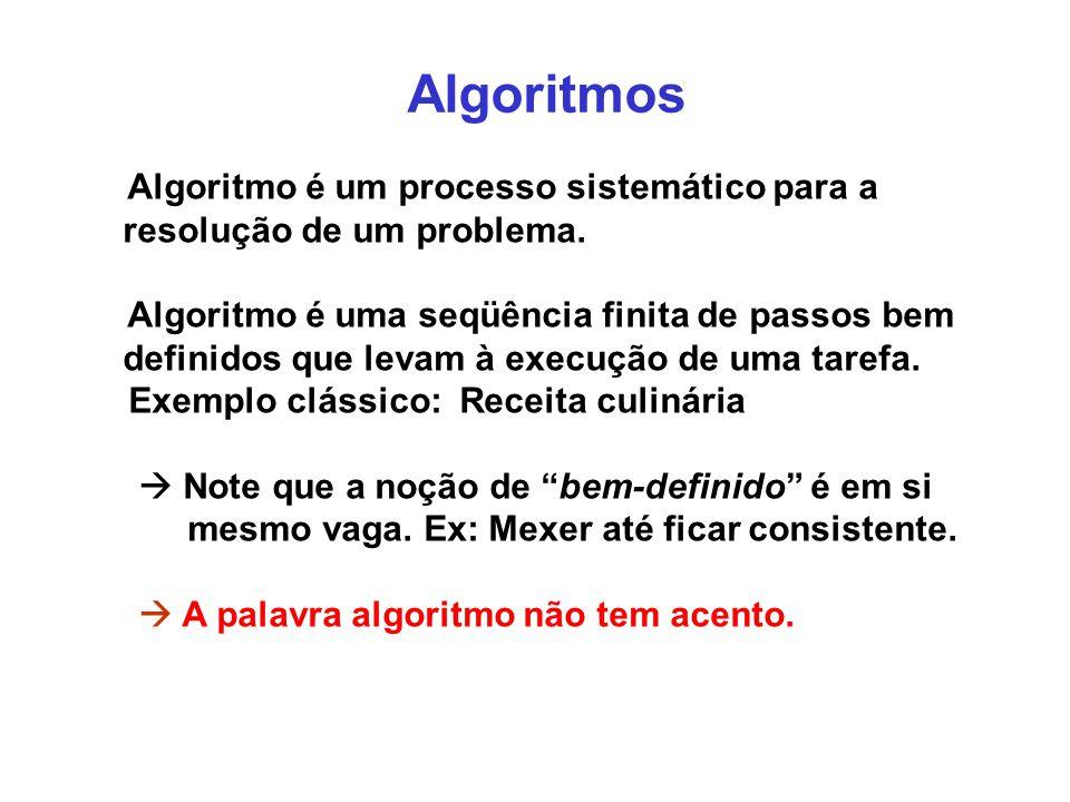 Algoritmos Algoritmo é um processo sistemático para a resolução de um problema. Algoritmo é uma seqüência finita de passos bem definidos que levam à e
