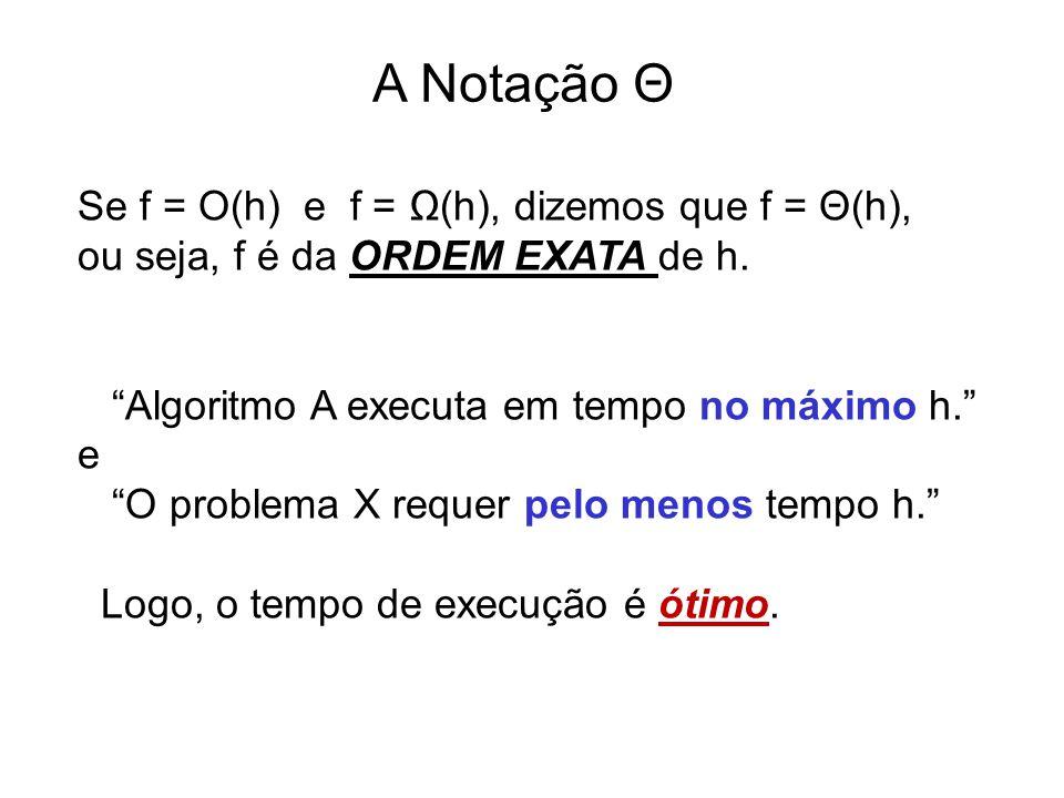 """A Notação Θ Se f = O(h) e f = Ω(h), dizemos que f = Θ(h), ou seja, f é da ORDEM EXATA de h. """"Algoritmo A executa em tempo no máximo h."""" e """"O problema"""