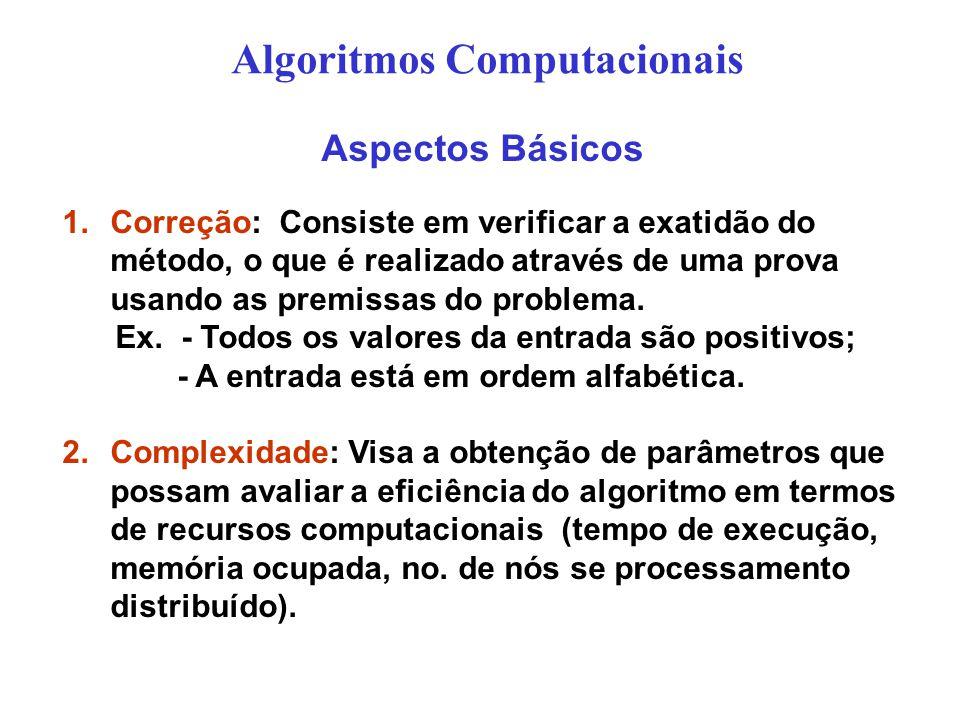 Aspectos Básicos 1.Correção: Consiste em verificar a exatidão do método, o que é realizado através de uma prova usando as premissas do problema. Ex. -