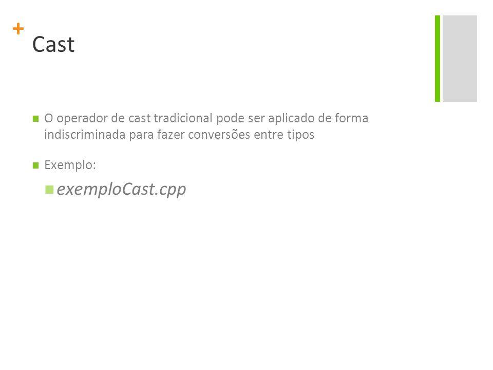 + Cast O operador de cast tradicional pode ser aplicado de forma indiscriminada para fazer conversões entre tipos Exemplo: exemploCast.cpp
