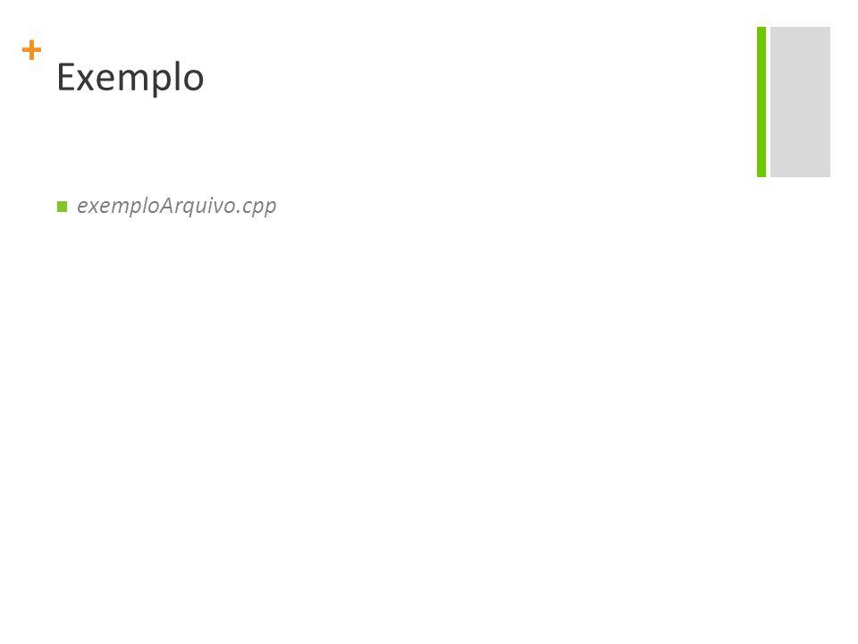 + Exemplo exemploArquivo.cpp