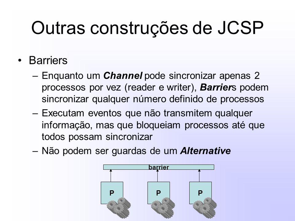 Outras construções de JCSP Barriers –Enquanto um Channel pode sincronizar apenas 2 processos por vez (reader e writer), Barriers podem sincronizar qualquer número definido de processos –Executam eventos que não transmitem qualquer informação, mas que bloqueiam processos até que todos possam sincronizar –Não podem ser guardas de um Alternative barrier PPP