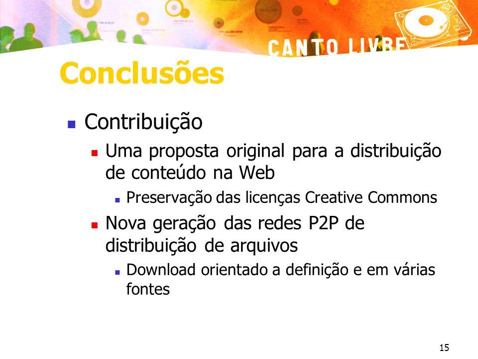 15 Conclusões Contribuição Uma proposta original para a distribuição de conteúdo na Web Preservação das licenças Creative Commons Nova geração das redes P2P de distribuição de arquivos Download orientado a definição e em várias fontes