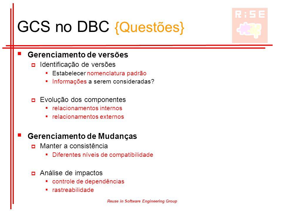 Reuse in Software Engineering Group GCS no DBC {Questões}  Gerenciamento de versões  Identificação de versões  Estabelecer nomenclatura padrão  In