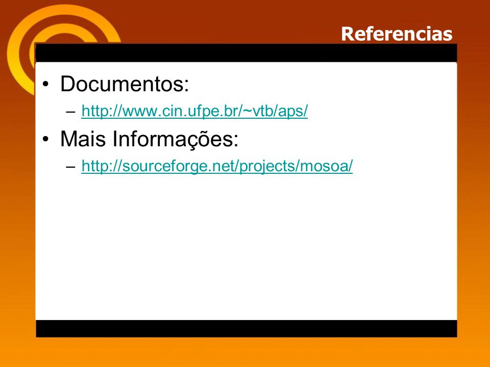 Referencias Documentos: –http://www.cin.ufpe.br/~vtb/aps/http://www.cin.ufpe.br/~vtb/aps/ Mais Informações: –http://sourceforge.net/projects/mosoa/http://sourceforge.net/projects/mosoa/