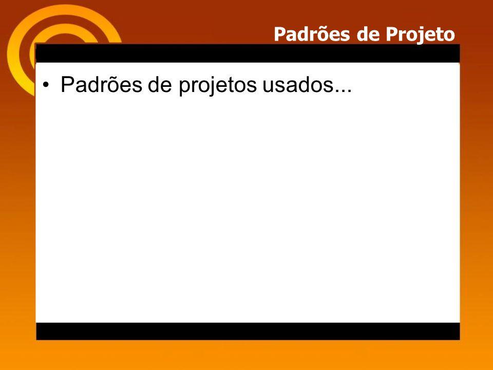 Padrões de Projeto Padrões de projetos usados...