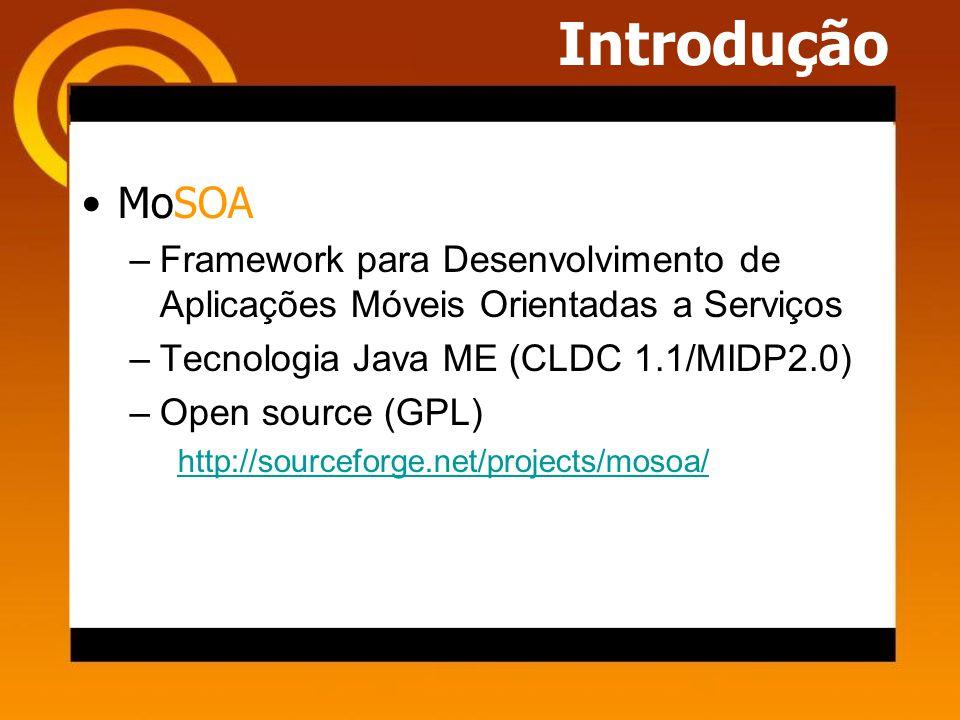 Introdução MoSOA –Framework para Desenvolvimento de Aplicações Móveis Orientadas a Serviços –Tecnologia Java ME (CLDC 1.1/MIDP2.0) –Open source (GPL) http://sourceforge.net/projects/mosoa/
