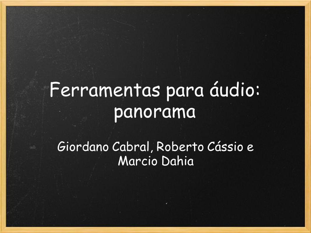 Ferramentas para áudio: panorama Giordano Cabral, Roberto Cássio e Marcio Dahia