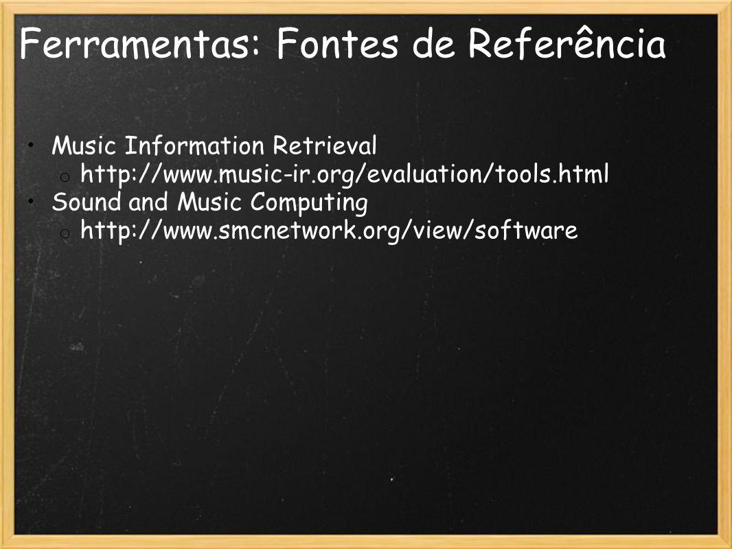 Ferramentas: Fontes de Referência Music Information Retrieval o http://www.music-ir.org/evaluation/tools.html Sound and Music Computing o http://www.s