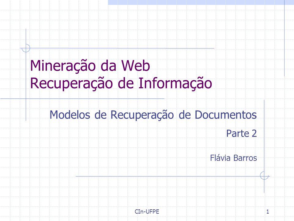 CIn-UFPE1 Mineração da Web Recuperação de Informação Modelos de Recuperação de Documentos Parte 2 Flávia Barros