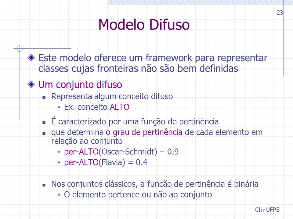 CIn-UFPE 23 Modelo Difuso Este modelo oferece um framework para representar classes cujas fronteiras não são bem definidas Um conjunto difuso Representa algum conceito difuso  Ex.