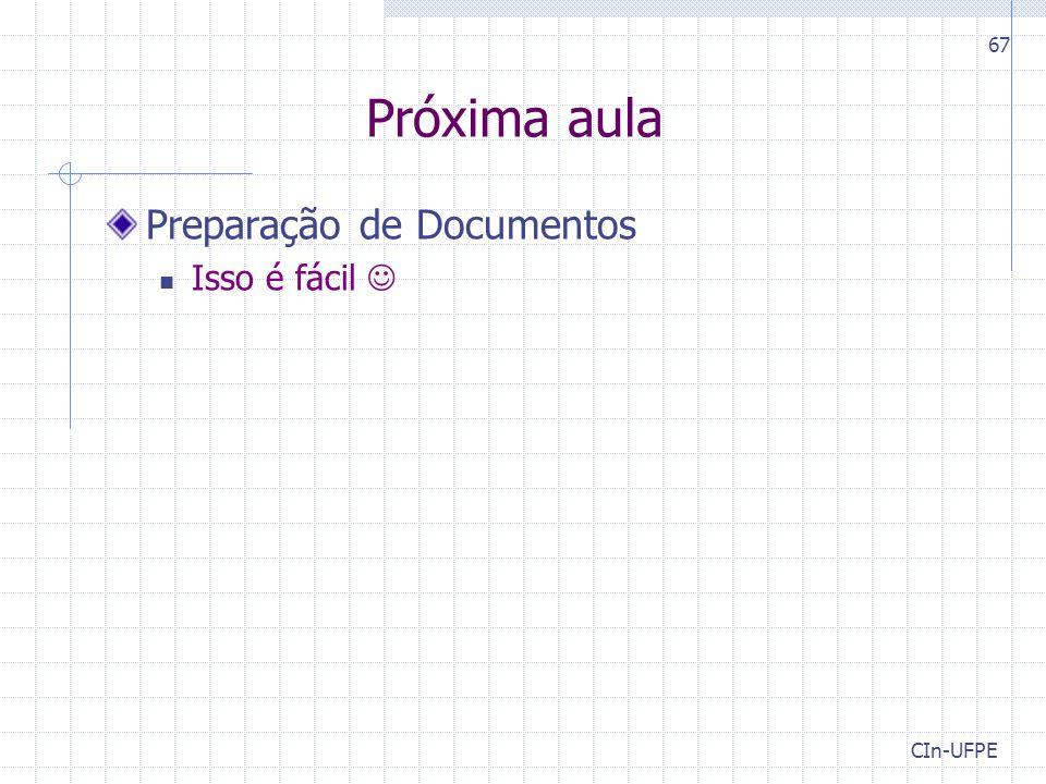 CIn-UFPE 67 Próxima aula Preparação de Documentos Isso é fácil